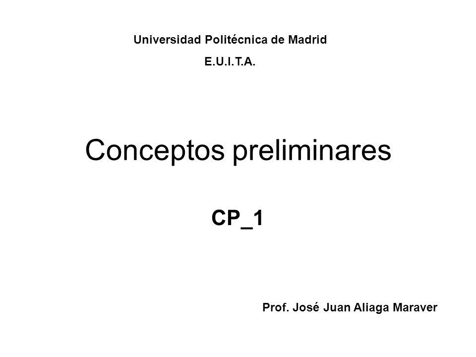 Conceptos preliminares CP_1 Prof. José Juan Aliaga Maraver Universidad Politécnica de Madrid E.U.I.T.A.
