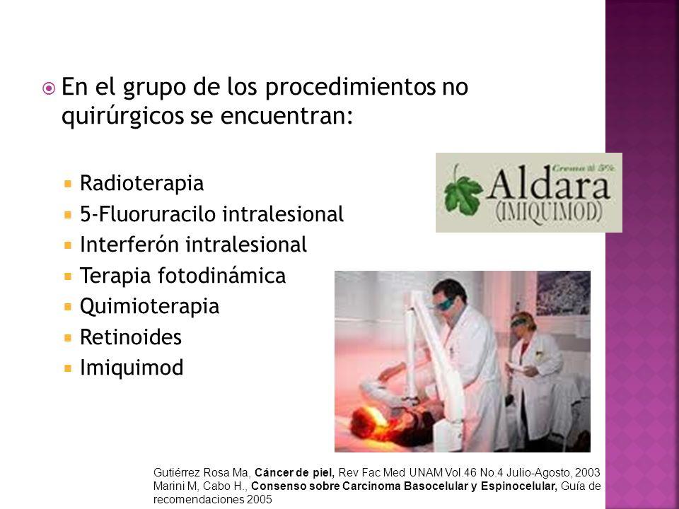 En el grupo de los procedimientos no quirúrgicos se encuentran: Radioterapia 5-Fluoruracilo intralesional Interferón intralesional Terapia fotodinámic