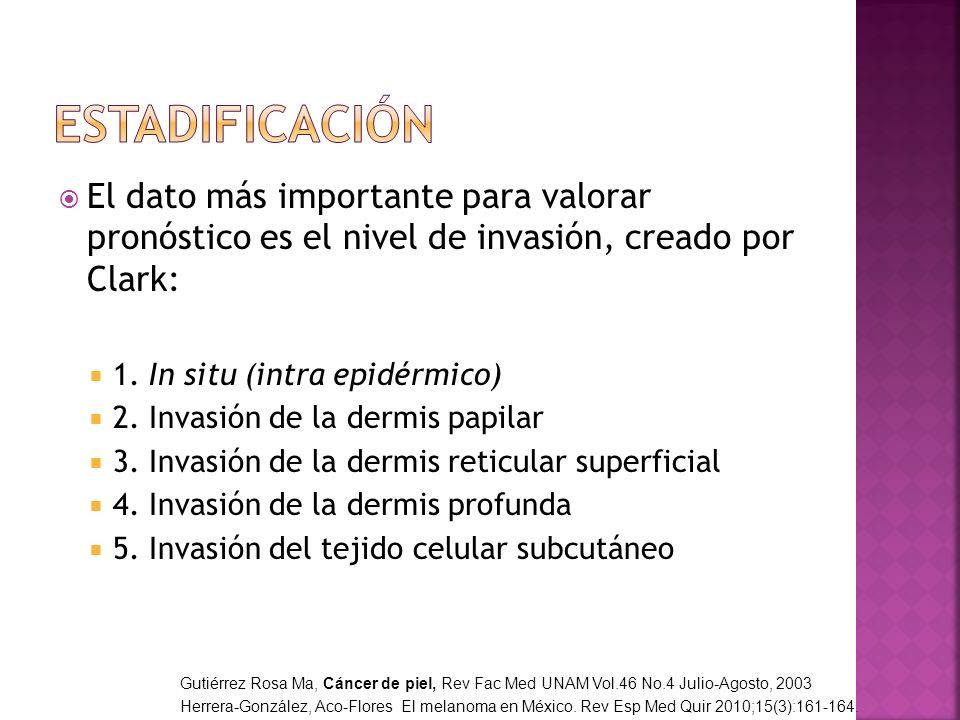 El dato más importante para valorar pronóstico es el nivel de invasión, creado por Clark: 1. In situ (intra epidérmico) 2. Invasión de la dermis papil