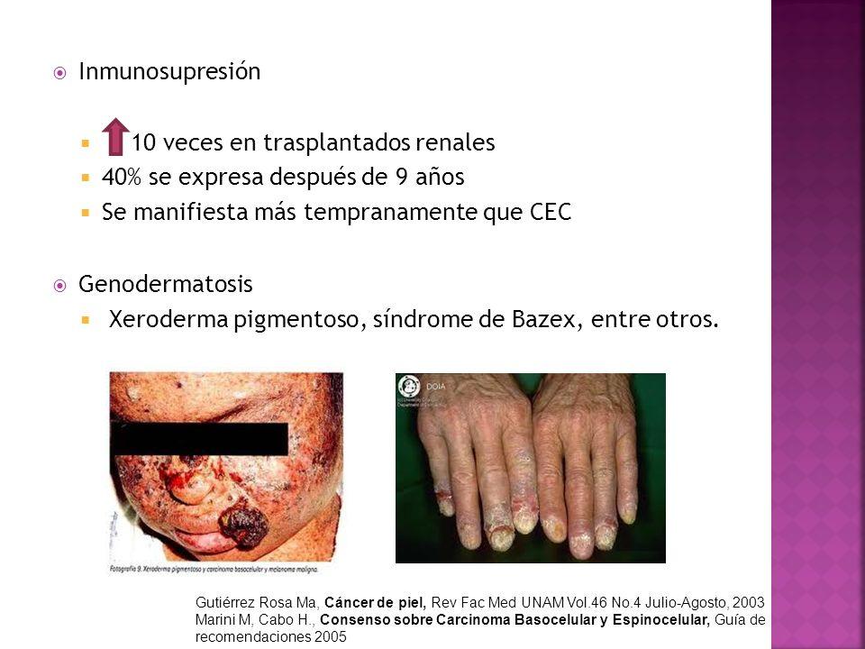 Inmunosupresión 10 veces en trasplantados renales 40% se expresa después de 9 años Se manifiesta más tempranamente que CEC Genodermatosis Xeroderma pi