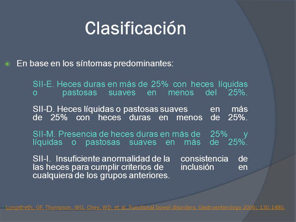 Clasificación En base en los síntomas predominantes: SII-E. Heces duras en más de 25% con heces líquidas o pastosas suaves en menos del 25%. SII-D. He