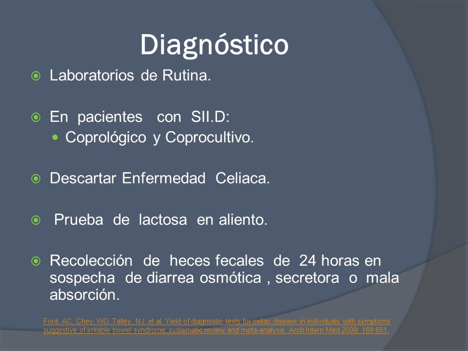 Diagnóstico Laboratorios de Rutina. En pacientes con SII.D: Coprológico y Coprocultivo. Descartar Enfermedad Celiaca. Prueba de lactosa en aliento. Re