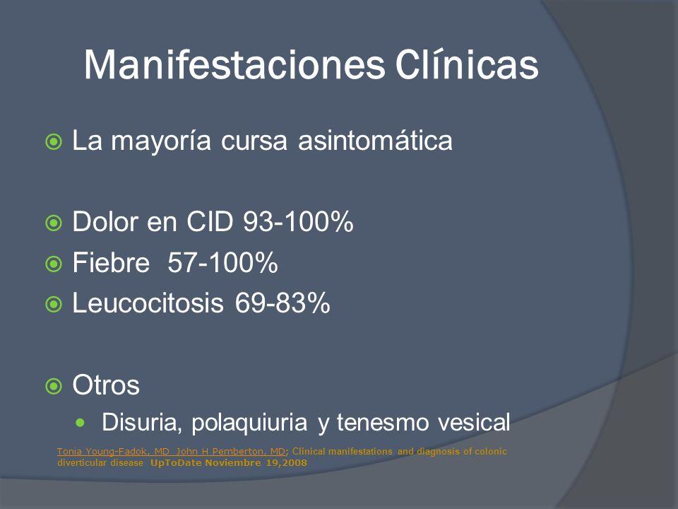 Manifestaciones Clínicas La mayoría cursa asintomática Dolor en CID 93-100% Fiebre 57-100% Leucocitosis 69-83% Otros Disuria, polaquiuria y tenesmo ve