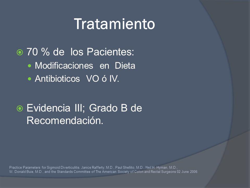 Tratamiento 70 % de los Pacientes: Modificaciones en Dieta Antibioticos VO ó IV. Evidencia III; Grado B de Recomendación. Practice Parameters for Sigm