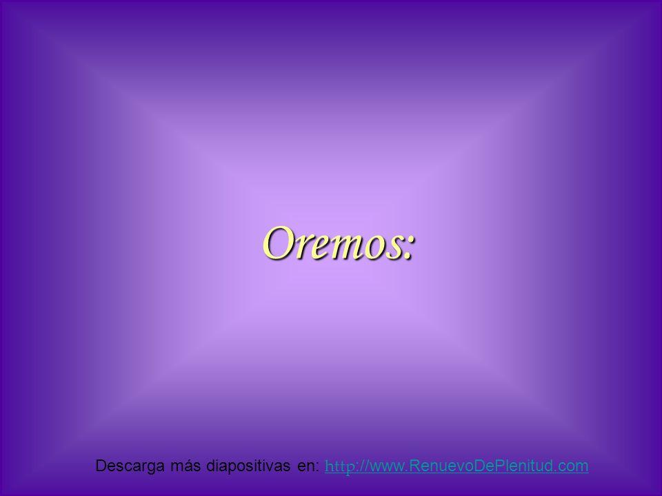 Oremos: Descarga más diapositivas en: http ://www.RenuevoDePlenitud.com http ://www.RenuevoDePlenitud.com