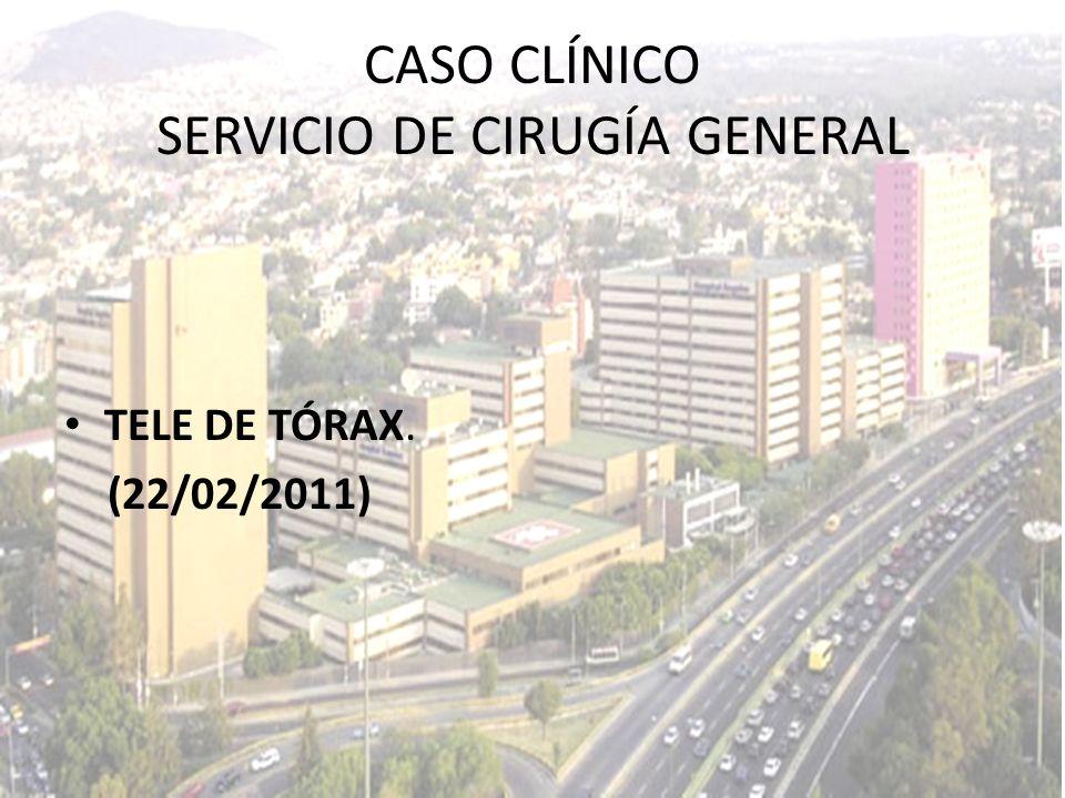 TELE DE TÓRAX. (22/02/2011) CASO CLÍNICO SERVICIO DE CIRUGÍA GENERAL
