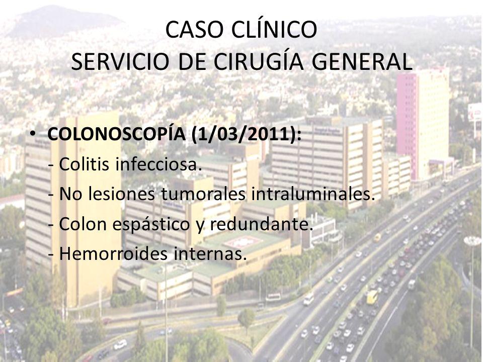 COLONOSCOPÍA (1/03/2011): - Colitis infecciosa. - No lesiones tumorales intraluminales. - Colon espástico y redundante. - Hemorroides internas. CASO C