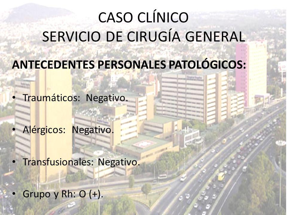 ANTECEDENTES PERSONALES PATOLÓGICOS: Traumáticos: Negativo. Alérgicos: Negativo. Transfusionales: Negativo. Grupo y Rh: O (+). CASO CLÍNICO SERVICIO D