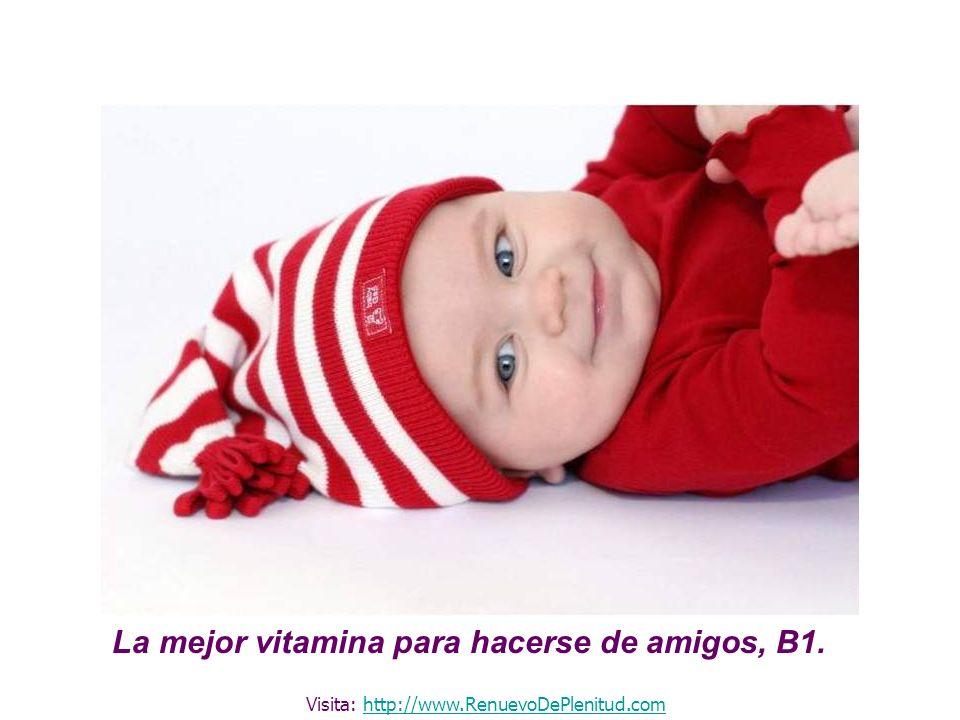 La mejor vitamina para hacerse de amigos, B1. Visita: http://www.RenuevoDePlenitud.comhttp://www.RenuevoDePlenitud.com