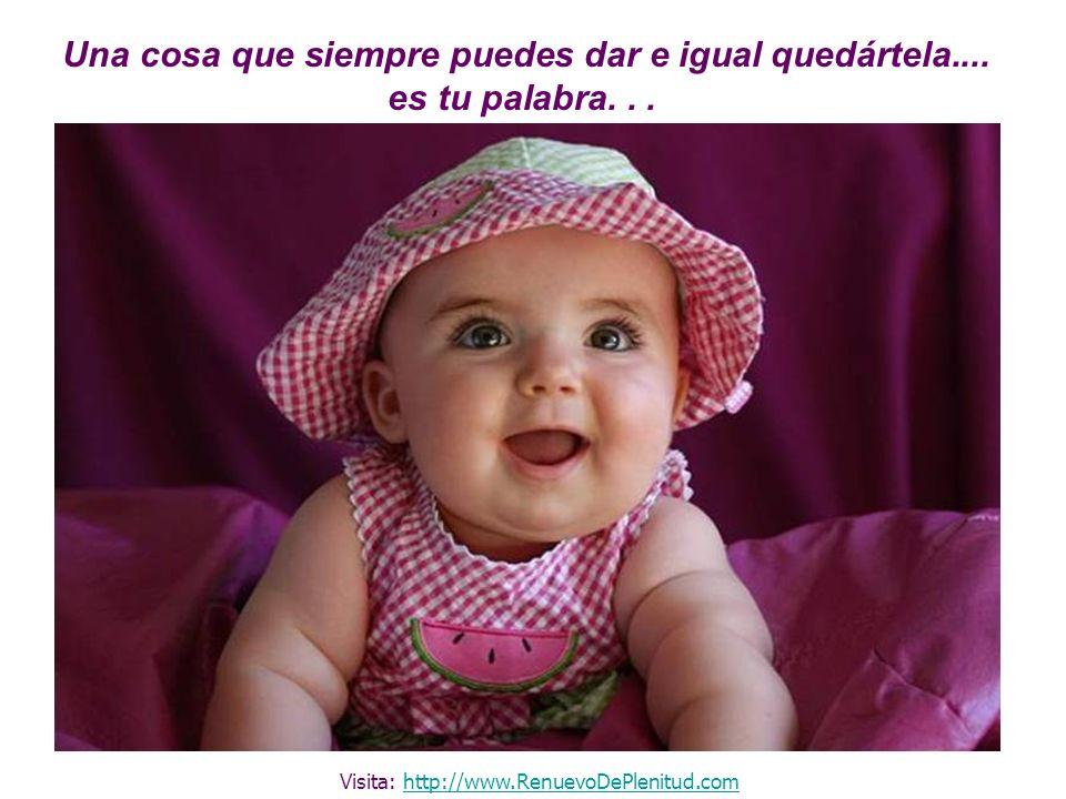 Una cosa que siempre puedes dar e igual quedártela.... es tu palabra... Visita: http://www.RenuevoDePlenitud.comhttp://www.RenuevoDePlenitud.com