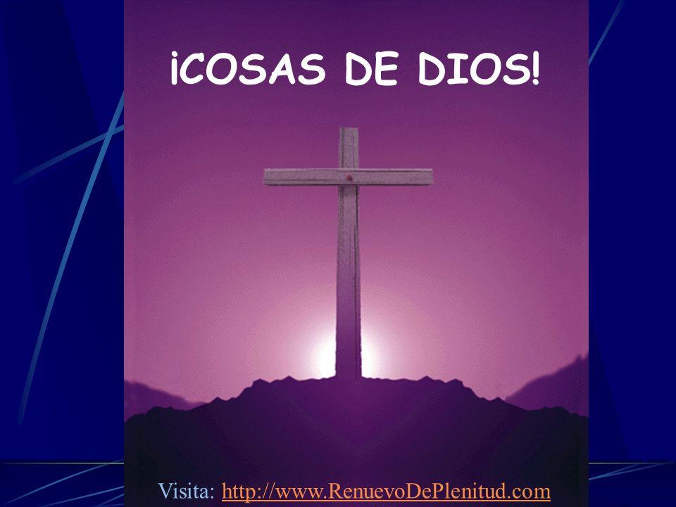 ¡COSAS DE DIOS! Visita: http://www.RenuevoDePlenitud.comhttp://www.RenuevoDePlenitud.com