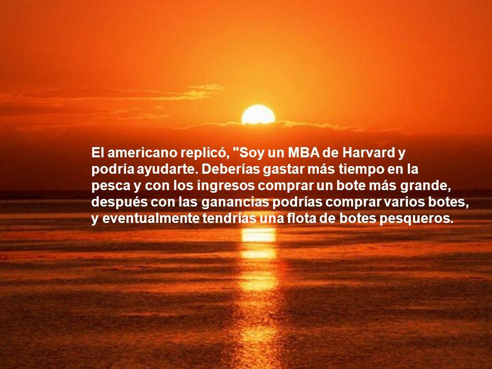 El americano replicó, Soy un MBA de Harvard y podría ayudarte.