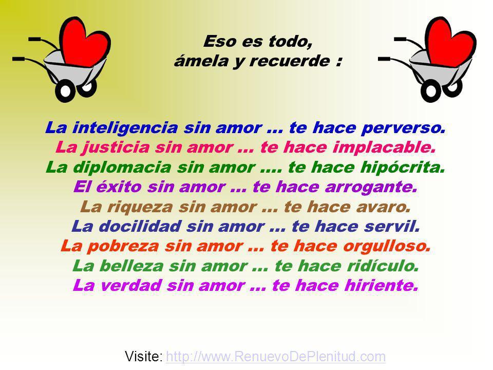 Eso es todo, ámela y recuerde : La inteligencia sin amor...