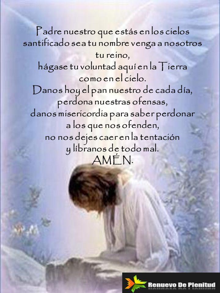 Padre nuestro que estás en los cielos santificado sea tu nombre venga a nosotros tu reino, hágase tu voluntad aquí en la Tierra como en el cielo. Dano