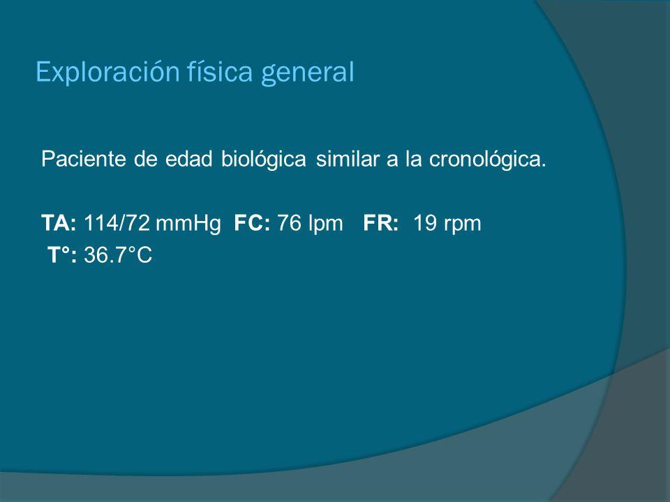 Exploración física general Paciente de edad biológica similar a la cronológica. TA: 114/72 mmHg FC: 76 lpm FR: 19 rpm T°: 36.7°C
