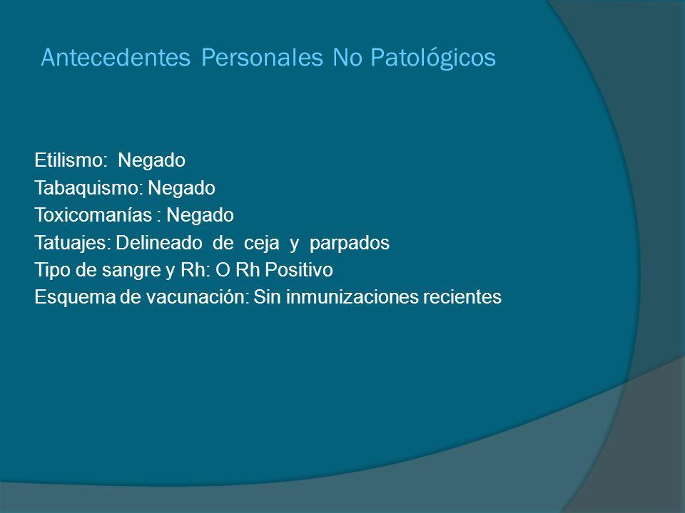 Alergias: Furozalidona ( Angioedema y Urticaria) Cirugías: Rinoplastia en 2007 Traumatismos: Negados Médicos: Enfermedades Crónico-Degenerativas Negadas Medicamentos: AINES diversos por cefalea.