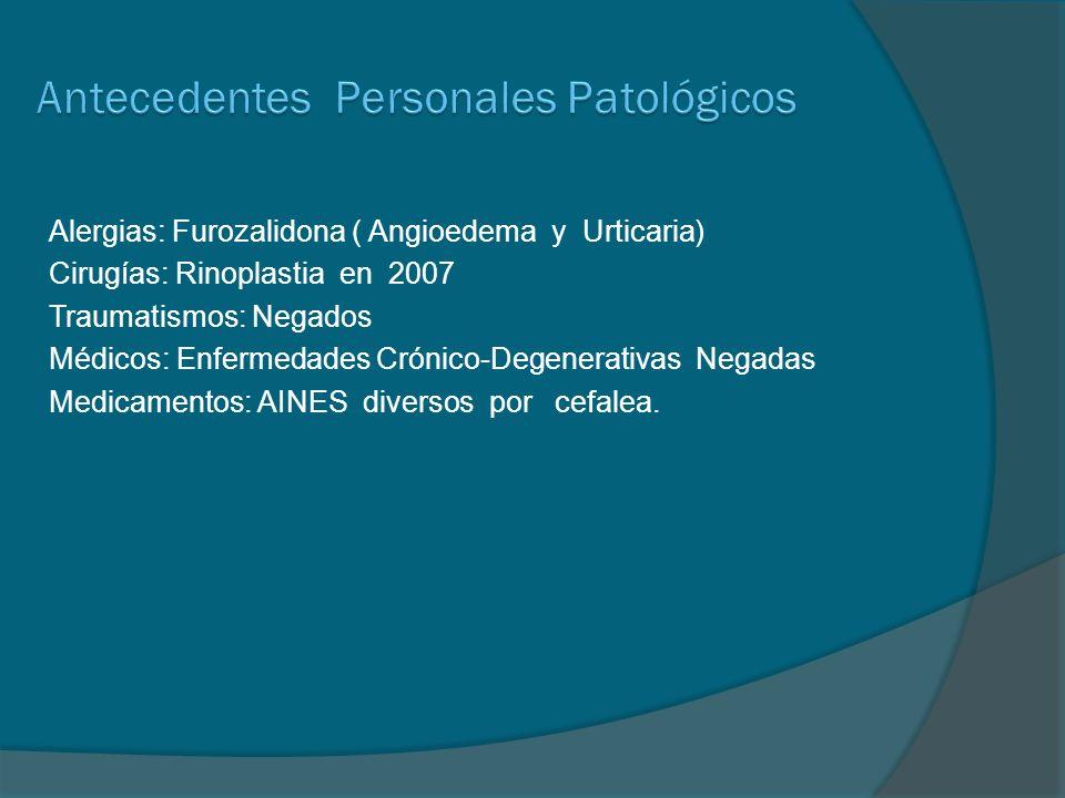 Alergias: Furozalidona ( Angioedema y Urticaria) Cirugías: Rinoplastia en 2007 Traumatismos: Negados Médicos: Enfermedades Crónico-Degenerativas Negad