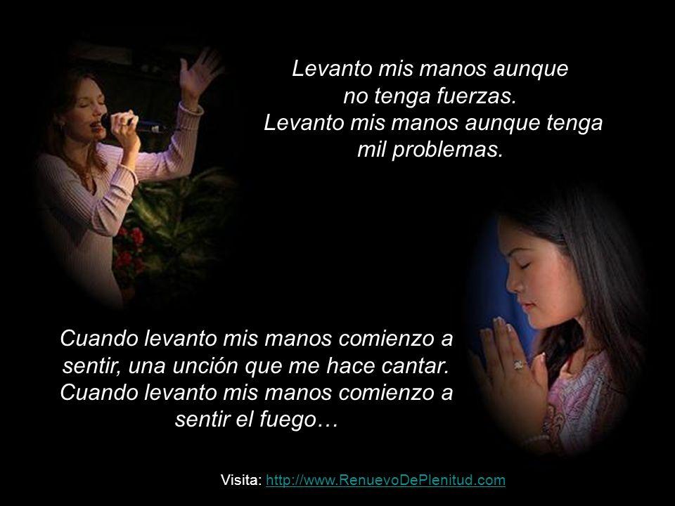 Canta: Samuel Hernández Levanta las manos al cielo y repite: Senor levanto mis manos, aunque no tenga fuerzas, aunque tenga mil problemas CONFIESALO C