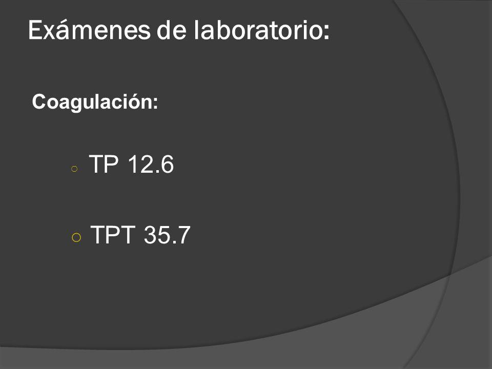 Exámenes de laboratorio: Coagulación: TP 12.6 TPT 35.7