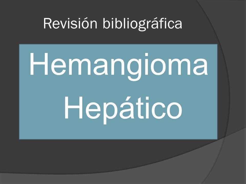 Revisión bibliográfica Hemangioma Hepático