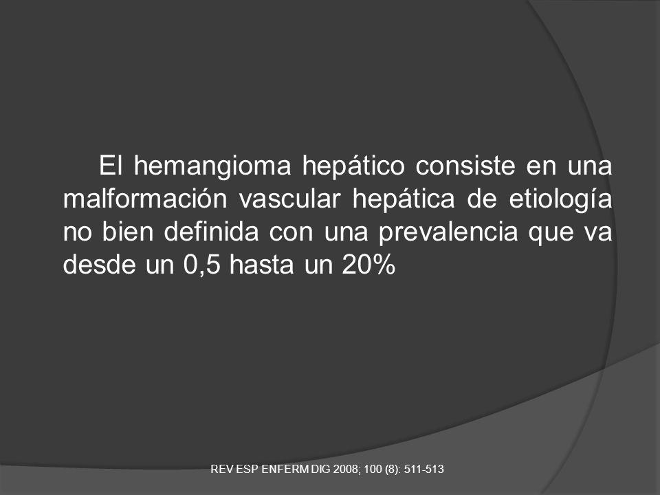 El hemangioma hepático consiste en una malformación vascular hepática de etiología no bien definida con una prevalencia que va desde un 0,5 hasta un 2