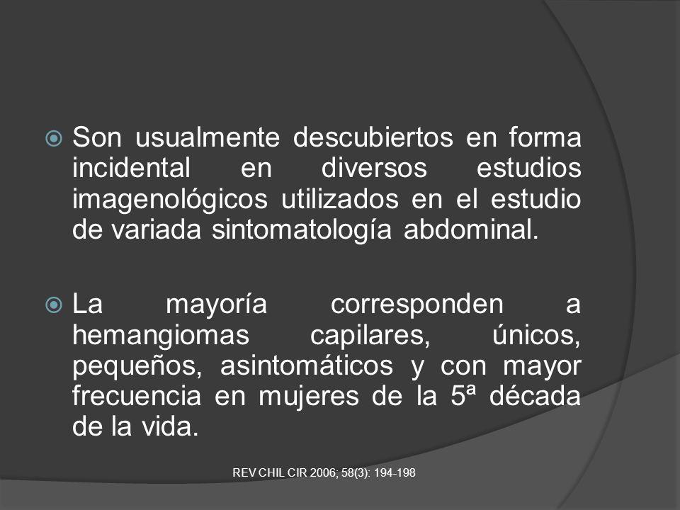 Son usualmente descubiertos en forma incidental en diversos estudios imagenológicos utilizados en el estudio de variada sintomatología abdominal. La m