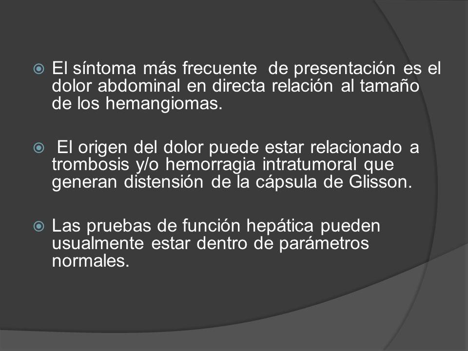 El síntoma más frecuente de presentación es el dolor abdominal en directa relación al tamaño de los hemangiomas. El origen del dolor puede estar relac