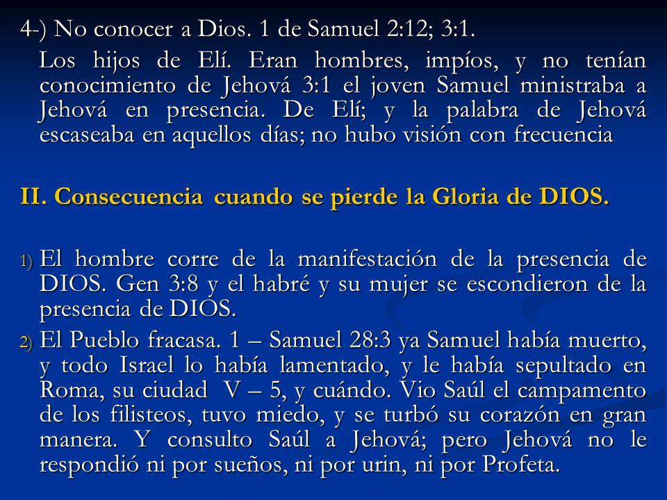 4-) No conocer a Dios. 1 de Samuel 2:12; 3:1. Los hijos de Elí. Eran hombres, impíos, y no tenían conocimiento de Jehová 3:1 el joven Samuel ministrab