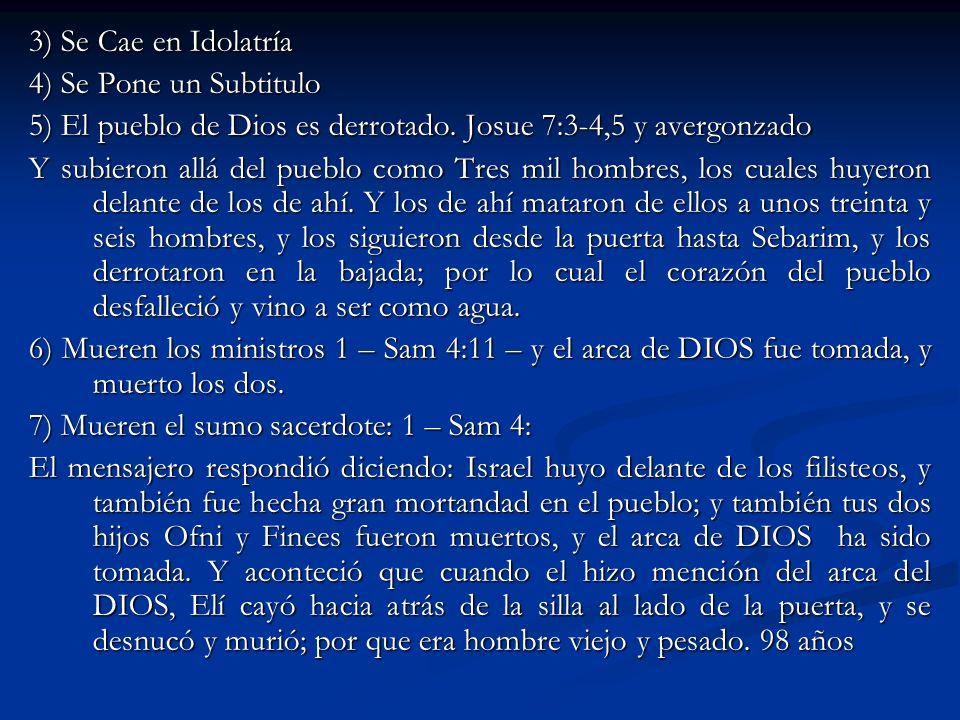 3) Se Cae en Idolatría 4) Se Pone un Subtitulo 5) El pueblo de Dios es derrotado. Josue 7:3-4,5 y avergonzado Y subieron allá del pueblo como Tres mil