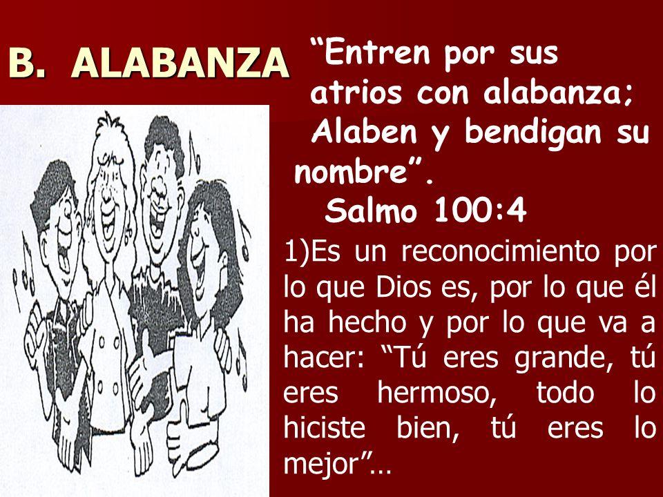 B. ALABANZA Entren por sus atrios con alabanza; Alaben y bendigan su nombre. Salmo 100:4 1)Es un reconocimiento por lo que Dios es, por lo que él ha h