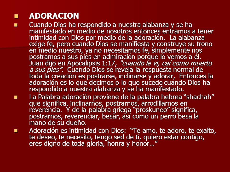 ADORACION ADORACION Cuando Dios ha respondido a nuestra alabanza y se ha manifestado en medio de nosotros entonces entramos a tener intimidad con Dios