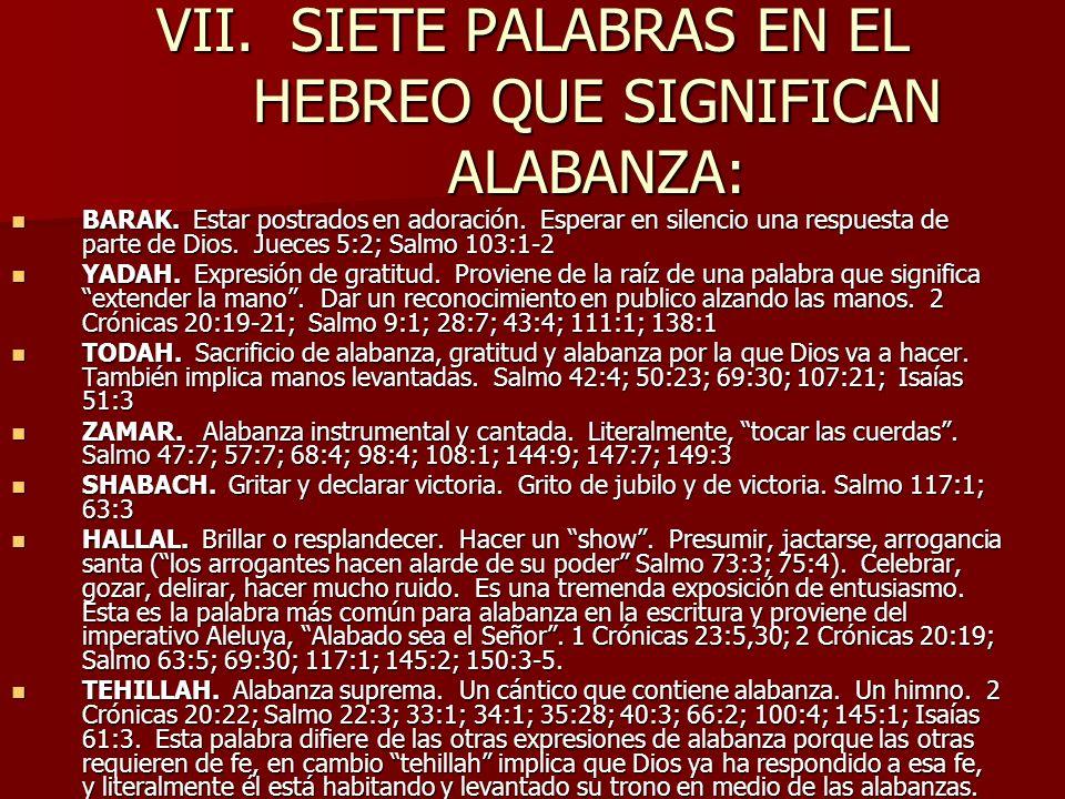 VII. SIETE PALABRAS EN EL HEBREO QUE SIGNIFICAN ALABANZA: BARAK. Estar postrados en adoración. Esperar en silencio una respuesta de parte de Dios. Jue