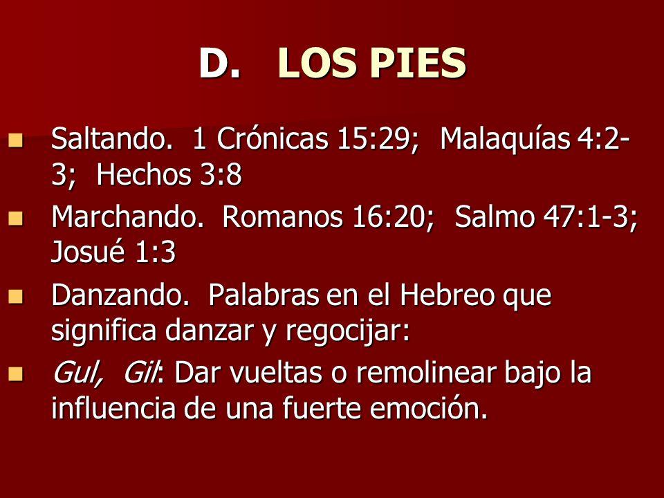D. LOS PIES Saltando. 1 Crónicas 15:29; Malaquías 4:2- 3; Hechos 3:8 Saltando. 1 Crónicas 15:29; Malaquías 4:2- 3; Hechos 3:8 Marchando. Romanos 16:20