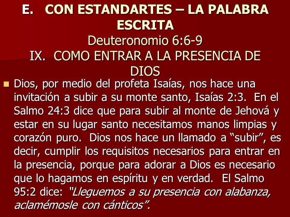 E. CON ESTANDARTES – LA PALABRA ESCRITA Deuteronomio 6:6-9 IX. COMO ENTRAR A LA PRESENCIA DE DIOS Dios, por medio del profeta Isaías, nos hace una inv