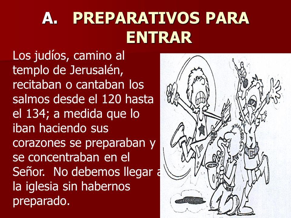 A. PREPARATIVOS PARA ENTRAR Los judíos, camino al templo de Jerusalén, recitaban o cantaban los salmos desde el 120 hasta el 134; a medida que lo iban