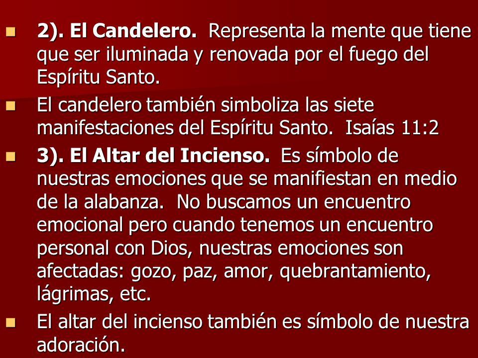 2). El Candelero. Representa la mente que tiene que ser iluminada y renovada por el fuego del Espíritu Santo. 2). El Candelero. Representa la mente qu