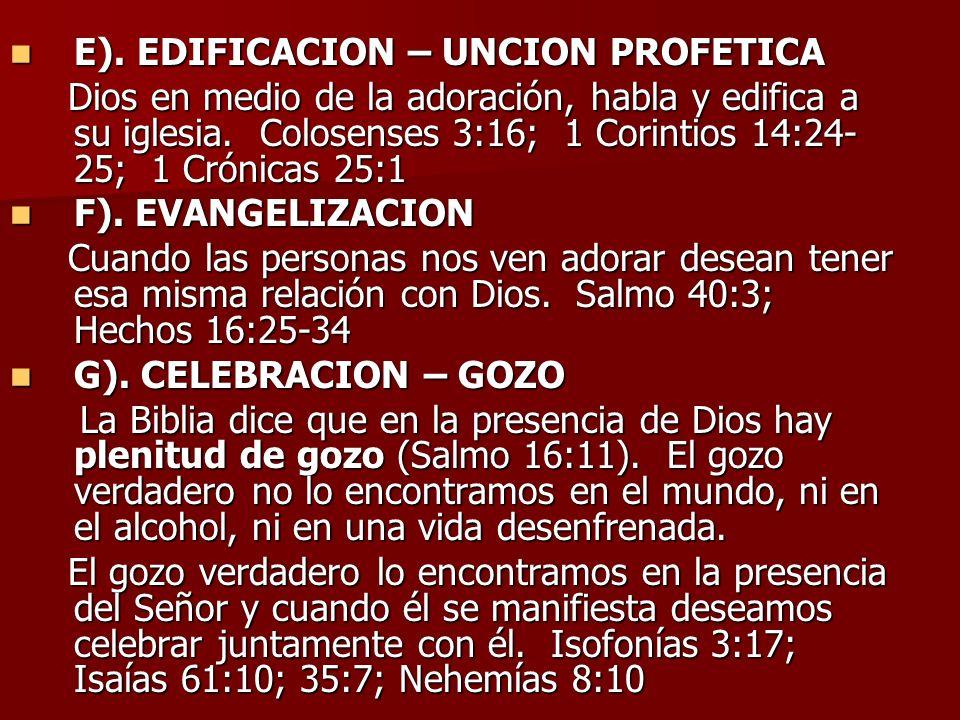 E). EDIFICACION – UNCION PROFETICA E). EDIFICACION – UNCION PROFETICA Dios en medio de la adoración, habla y edifica a su iglesia. Colosenses 3:16; 1