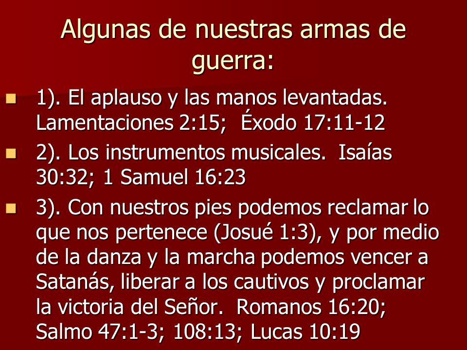 Algunas de nuestras armas de guerra: 1). El aplauso y las manos levantadas. Lamentaciones 2:15; Éxodo 17:11-12 1). El aplauso y las manos levantadas.