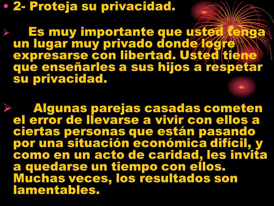 2- Proteja su privacidad. Es muy importante que usted tenga un lugar muy privado donde logre expresarse con libertad. Usted tiene que enseñarles a sus