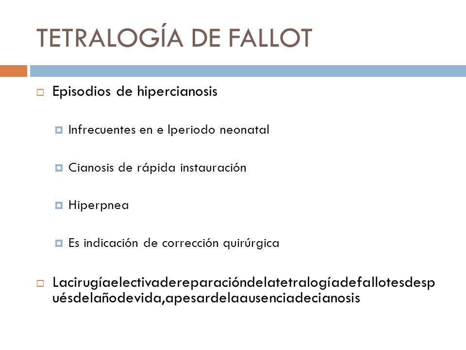 Episodios de hipercianosis Infrecuentes en e lperiodo neonatal Cianosis de rápida instauración Hiperpnea Es indicación de corrección quirúrgica Laciru