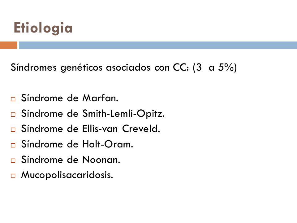 Etiologia Síndromes genéticos asociados con CC: (3 a 5%) Síndrome de Marfan. Síndrome de Smith-Lemli-Opitz. Síndrome de Ellis-van Creveld. Síndrome de