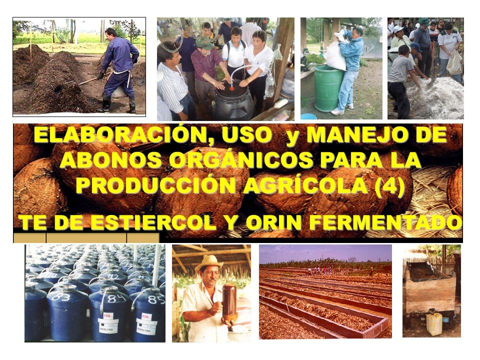 ELABORACIÓN, USO y MANEJO DE ABONOS ORGÁNICOS PARA LA PRODUCCIÓN AGRÍCOLA (4) TE DE ESTIERCOL Y ORIN FERMENTADO