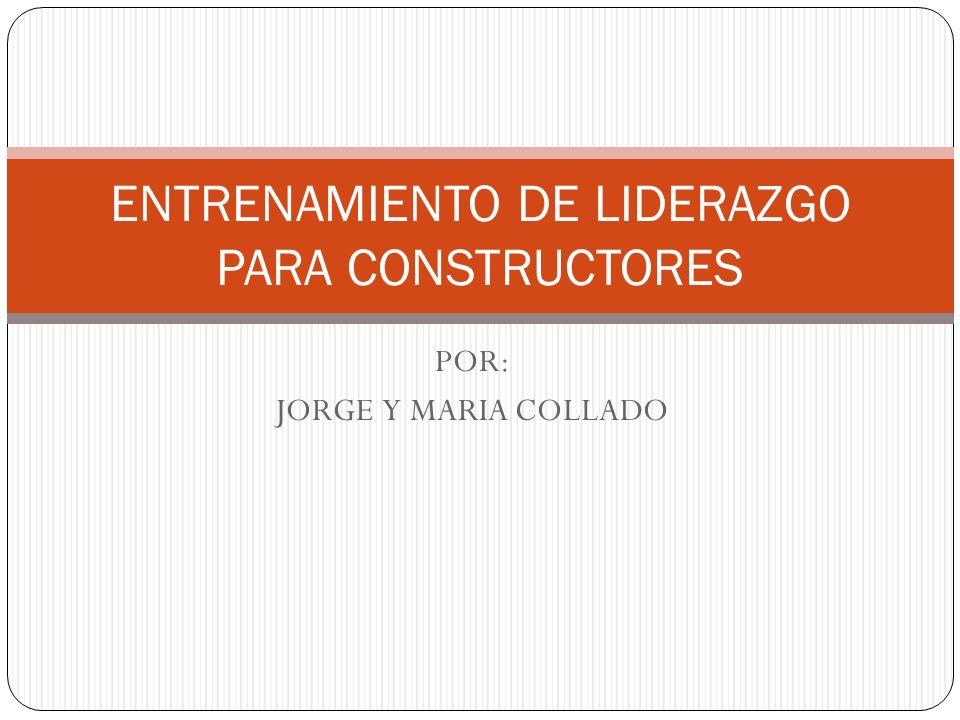 POR: JORGE Y MARIA COLLADO ENTRENAMIENTO DE LIDERAZGO PARA CONSTRUCTORES