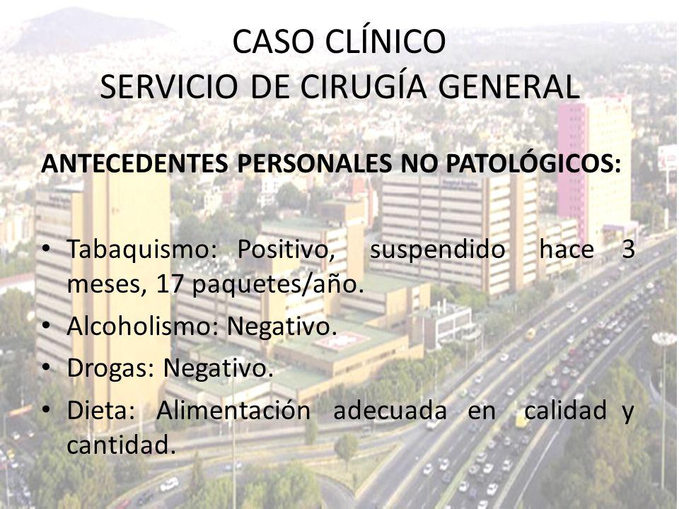 ANTECEDENTES PERSONALES NO PATOLÓGICOS: Tabaquismo: Positivo, suspendido hace 3 meses, 17 paquetes/año. Alcoholismo: Negativo. Drogas: Negativo. Dieta