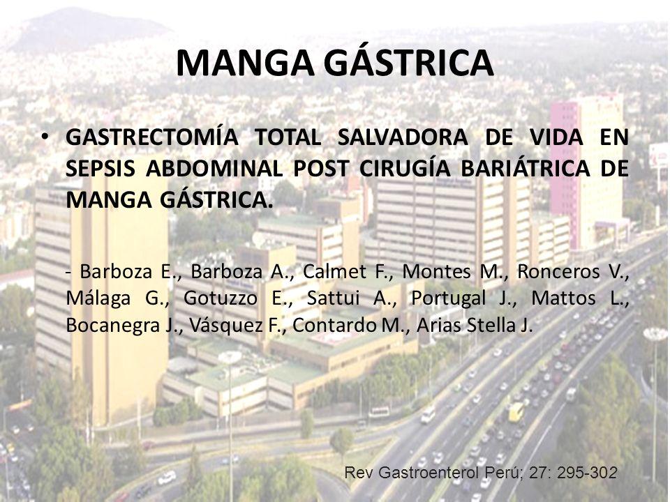 MANGA GÁSTRICA GASTRECTOMÍA TOTAL SALVADORA DE VIDA EN SEPSIS ABDOMINAL POST CIRUGÍA BARIÁTRICA DE MANGA GÁSTRICA. - Barboza E., Barboza A., Calmet F.