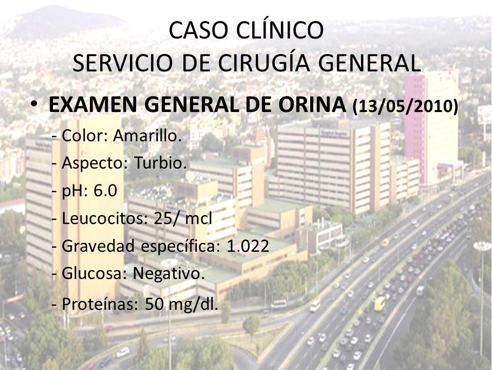 EXAMEN GENERAL DE ORINA (13/05/2010) - Color: Amarillo. - Aspecto: Turbio. - pH: 6.0 - Leucocitos: 25/ mcl - Gravedad específica: 1.022 - Glucosa: Neg