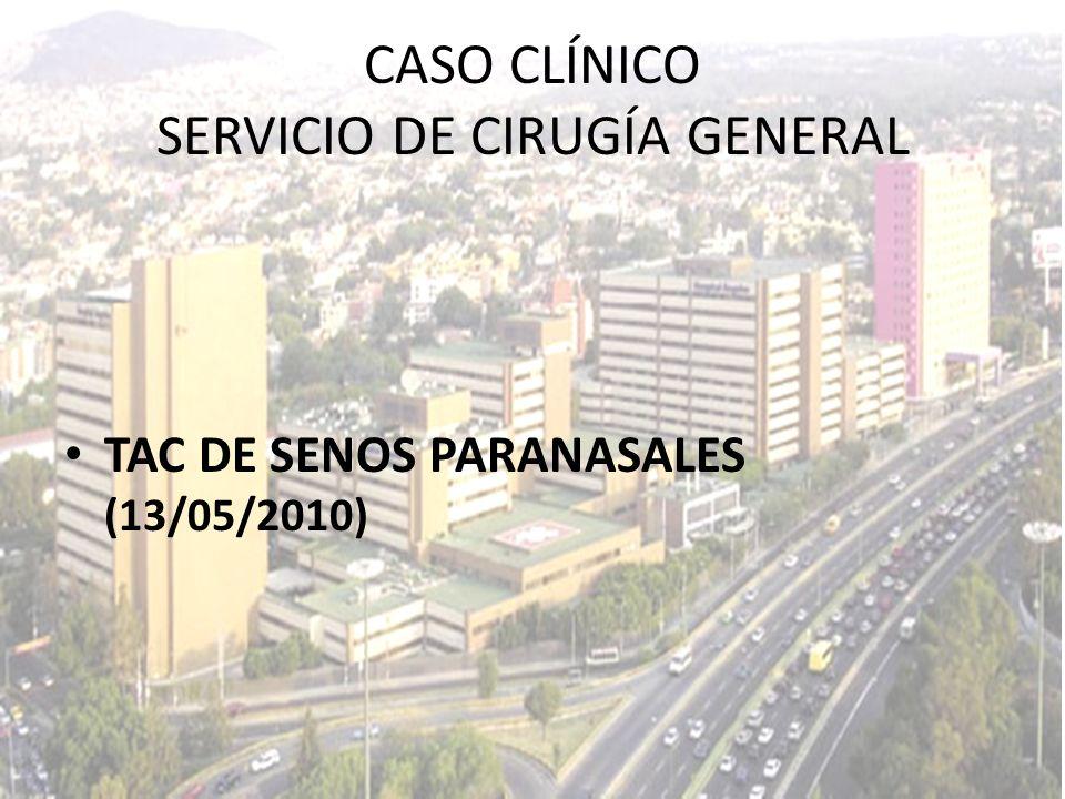 TAC DE SENOS PARANASALES (13/05/2010) CASO CLÍNICO SERVICIO DE CIRUGÍA GENERAL
