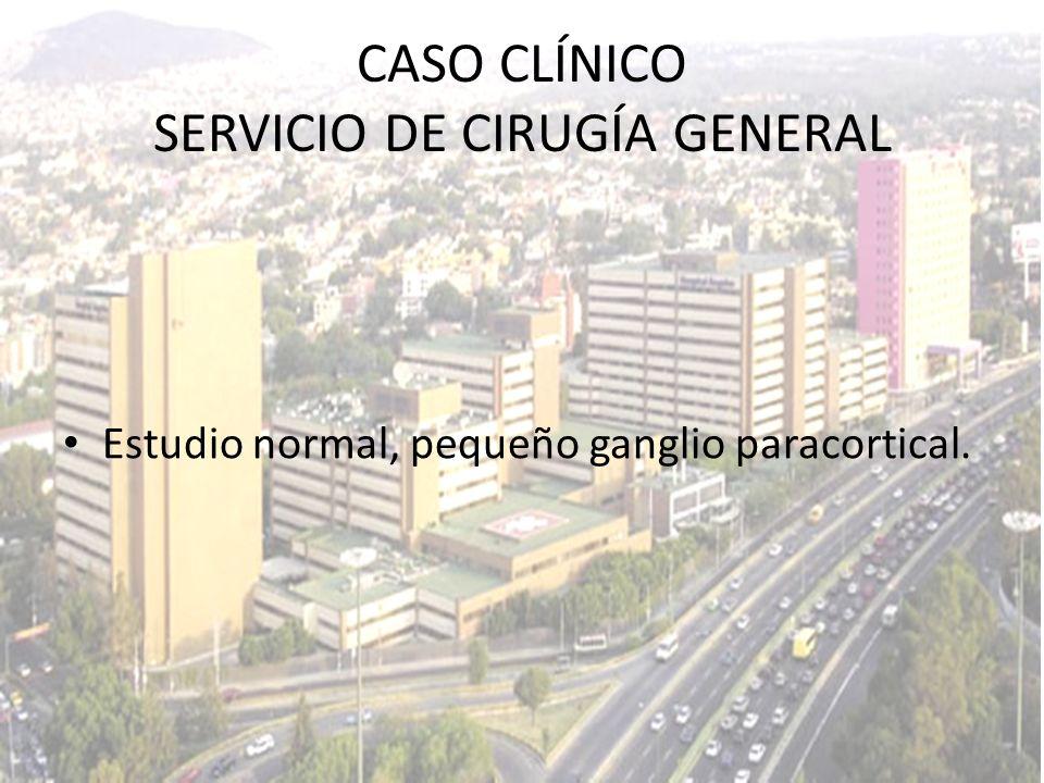 Estudio normal, pequeño ganglio paracortical. CASO CLÍNICO SERVICIO DE CIRUGÍA GENERAL