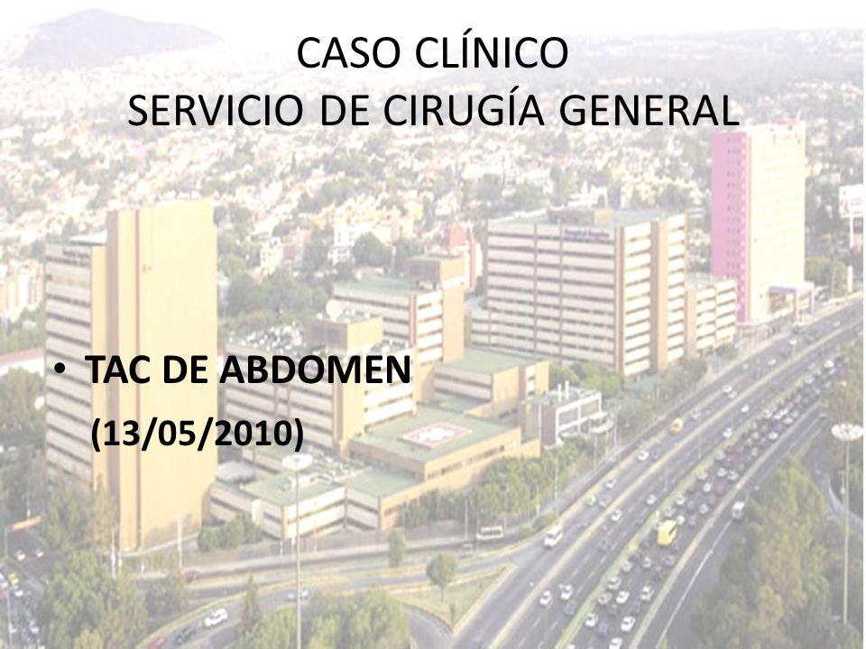 TAC DE ABDOMEN (13/05/2010) CASO CLÍNICO SERVICIO DE CIRUGÍA GENERAL