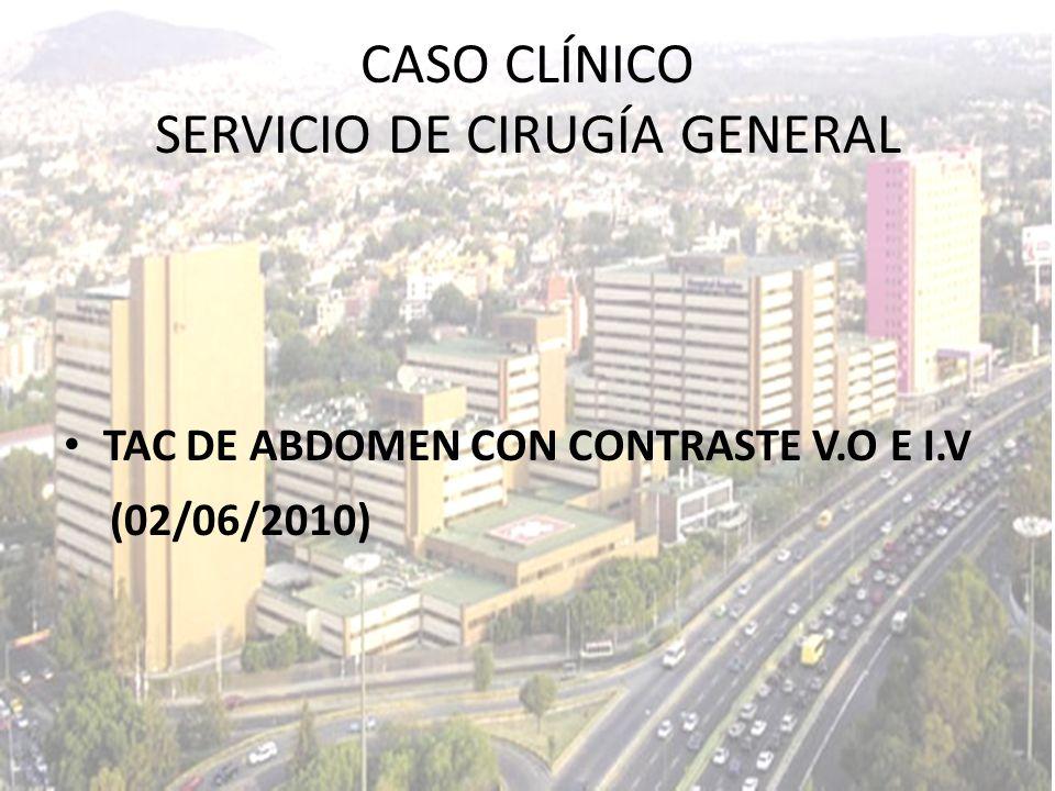 TAC DE ABDOMEN CON CONTRASTE V.O E I.V (02/06/2010) CASO CLÍNICO SERVICIO DE CIRUGÍA GENERAL